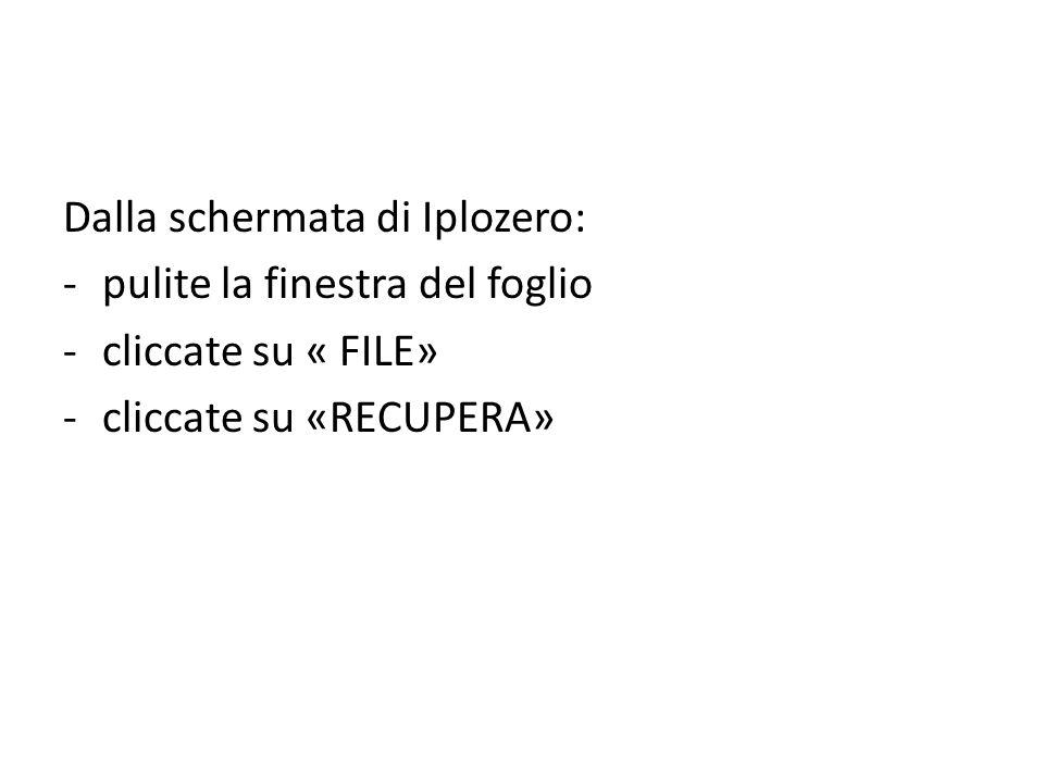 Dalla schermata di Iplozero: -pulite la finestra del foglio -cliccate su « FILE» -cliccate su «RECUPERA»