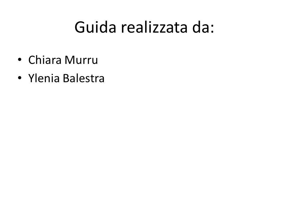Guida realizzata da: Chiara Murru Ylenia Balestra