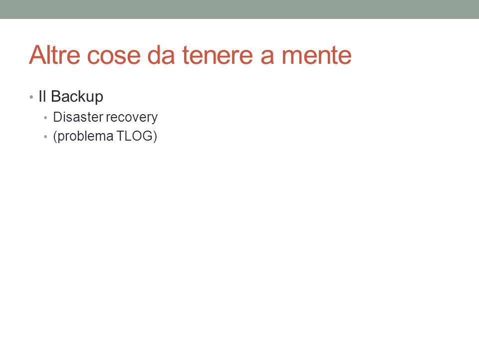 Altre cose da tenere a mente Il Backup Disaster recovery (problema TLOG)