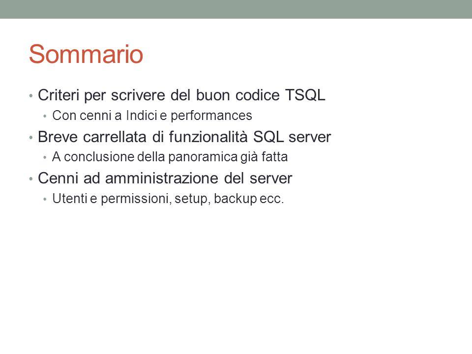 SCRIVERE BUON CODICE TSQL Pensiero iterativo VS Pensiero set –based SQL server non è C# Inefficientissimo per i cicli Spaventosamente efficiente per operazioni di parallelizzazione o ricerca