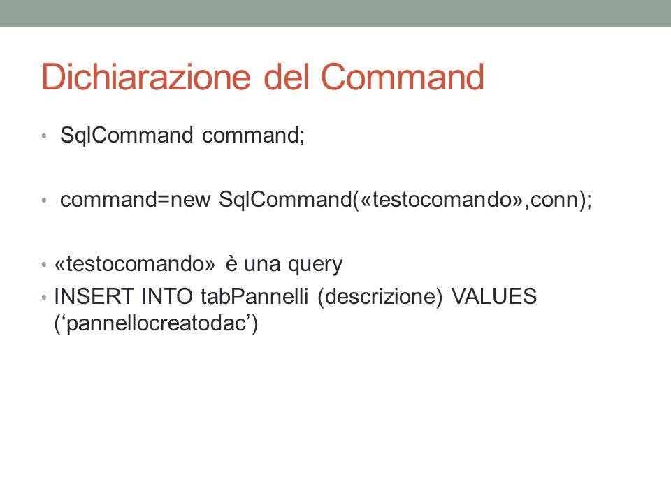Dichiarazione del Command SqlCommand command; command=new SqlCommand(«testocomando»,conn); «testocomando» è una query INSERT INTO tabPannelli (descriz