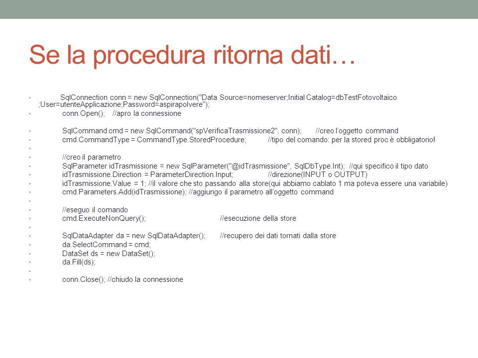 Se la procedura ritorna dati… SqlConnection conn = new SqlConnection(