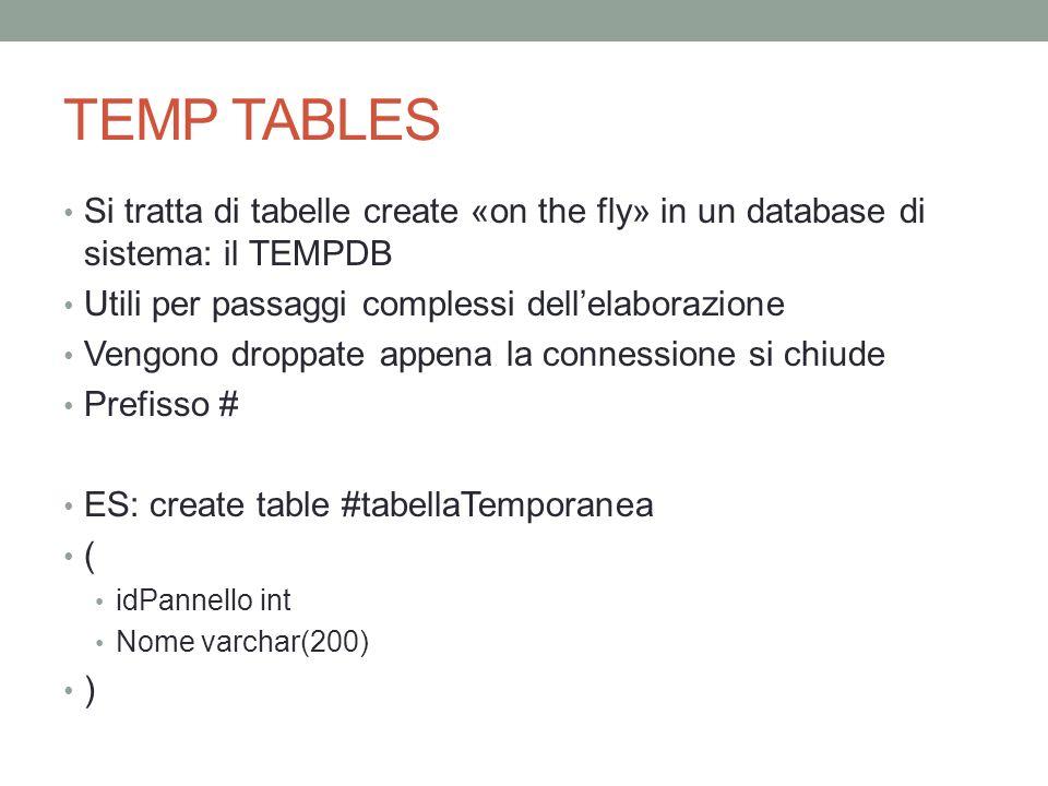 TEMP TABLES Dentro alla procedura possono essere tranquillamente usate come se fossero tabelle vere Al termine della procedura è buona norma eliminarle DROP TABLE #tabellaTemporanea