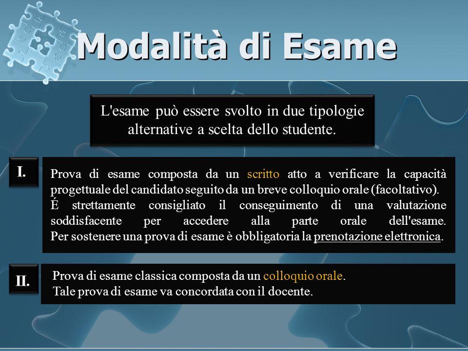Modalità di Esame L esame può essere svolto in due tipologie alternative a scelta dello studente.