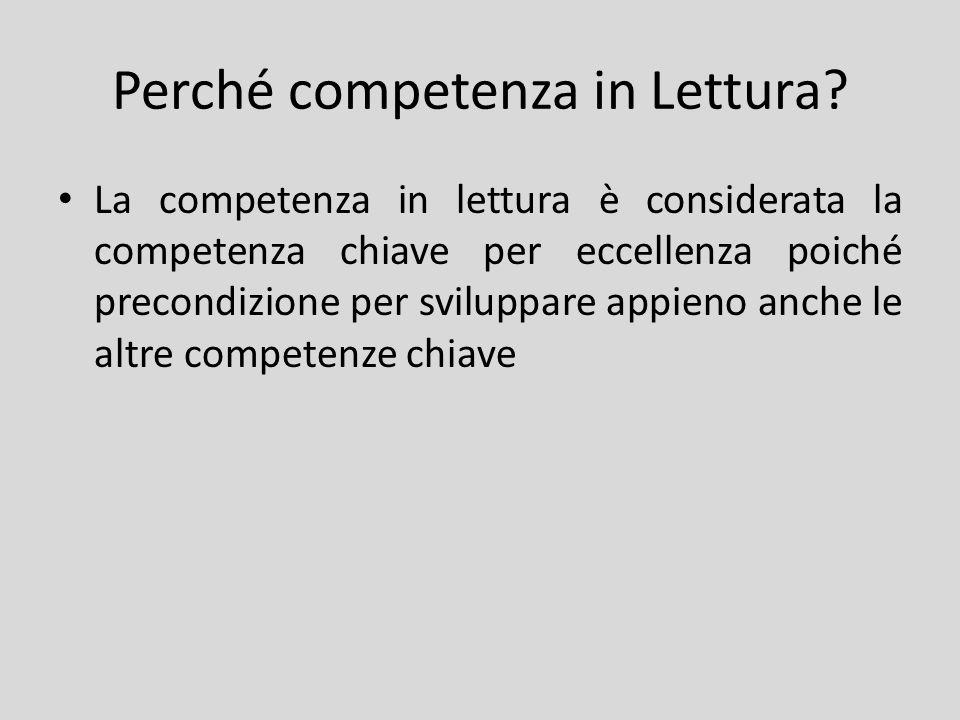 Perché competenza in Lettura? La competenza in lettura è considerata la competenza chiave per eccellenza poiché precondizione per sviluppare appieno a