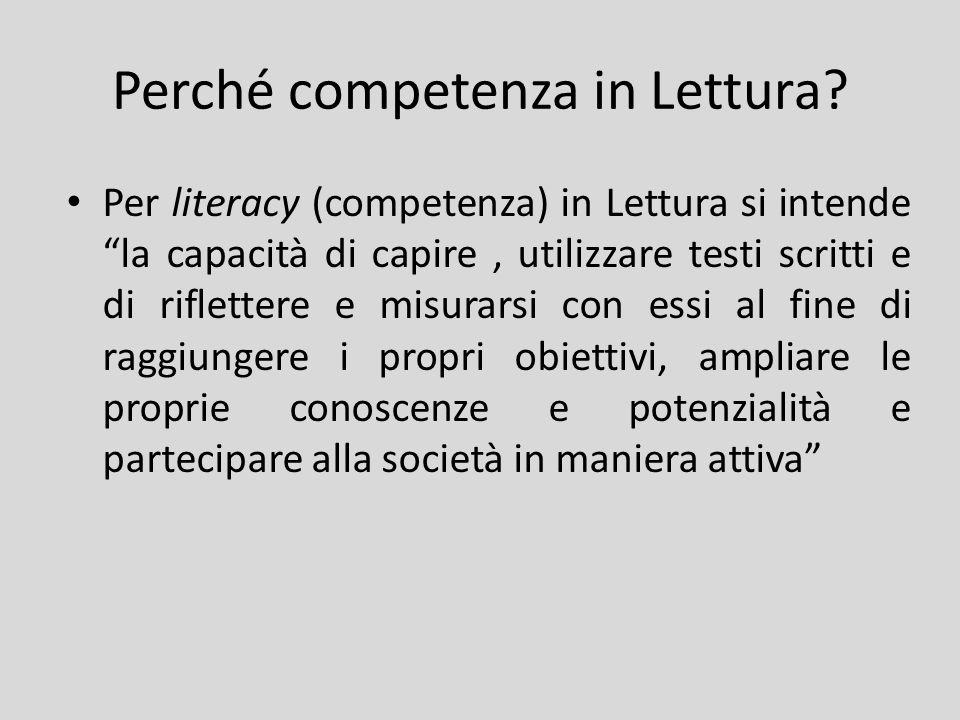 Perché competenza in Lettura? Per literacy (competenza) in Lettura si intende la capacità di capire, utilizzare testi scritti e di riflettere e misura