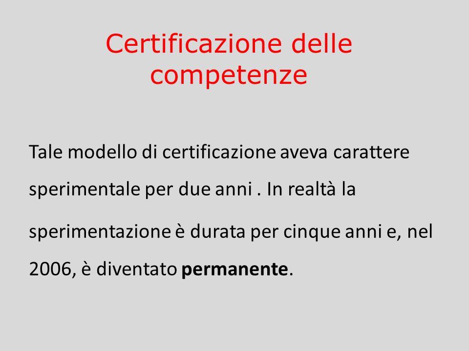 Tale modello di certificazione aveva carattere sperimentale per due anni. In realtà la sperimentazione è durata per cinque anni e, nel 2006, è diventa