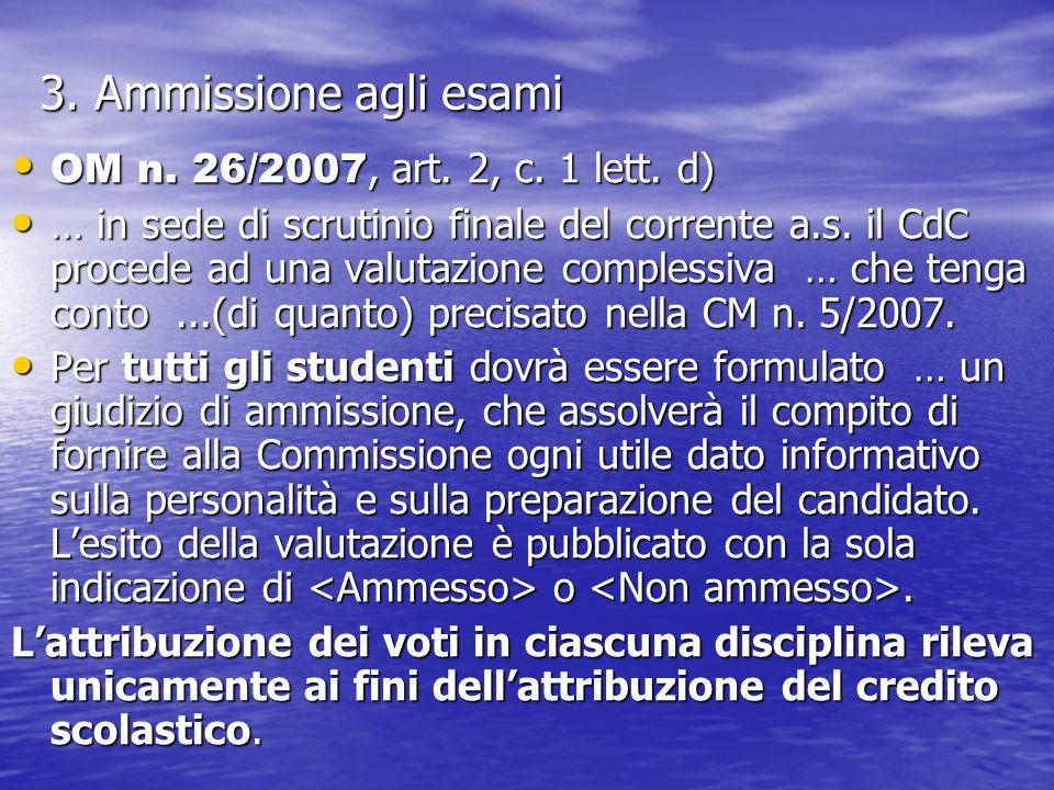 3. Ammissione agli esami OM n. 26/2007, art. 2, c. 1 lett. d) OM n. 26/2007, art. 2, c. 1 lett. d) … in sede di scrutinio finale del corrente a.s. il