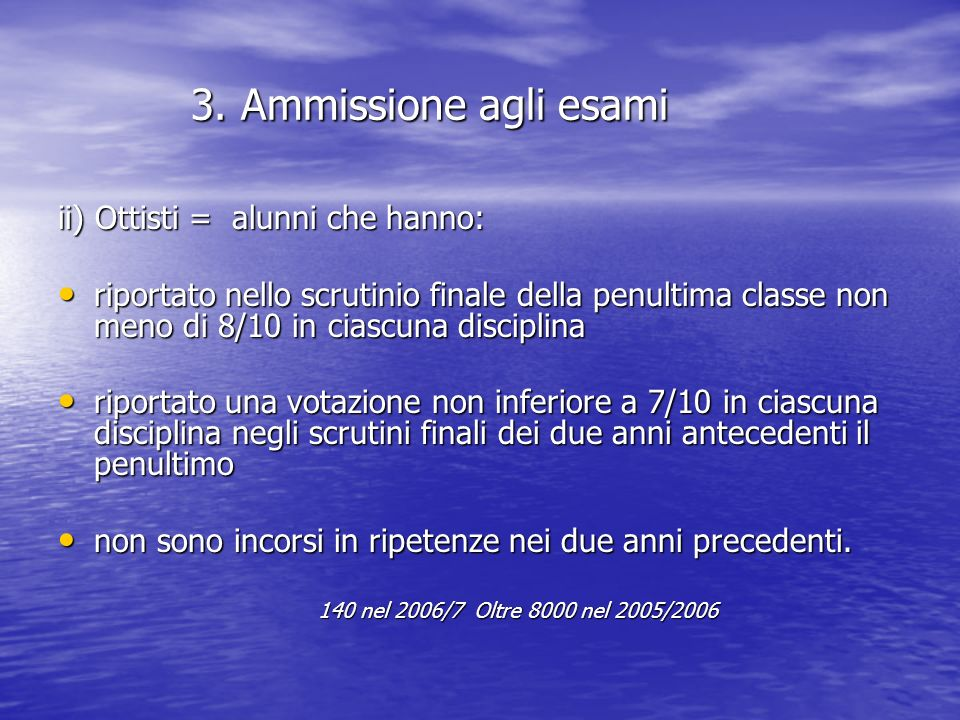 3. Ammissione agli esami 3. Ammissione agli esami ii) Ottisti = alunni che hanno: riportato nello scrutinio finale della penultima classe non meno di