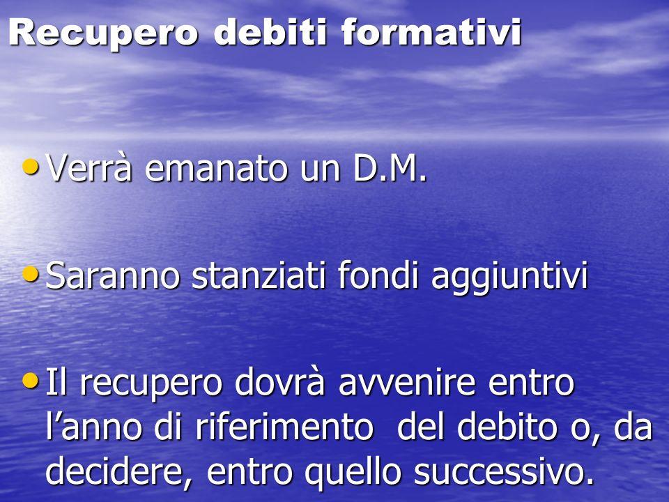 Recupero debiti formativi Verrà emanato un D.M. Verrà emanato un D.M. Saranno stanziati fondi aggiuntivi Saranno stanziati fondi aggiuntivi Il recuper