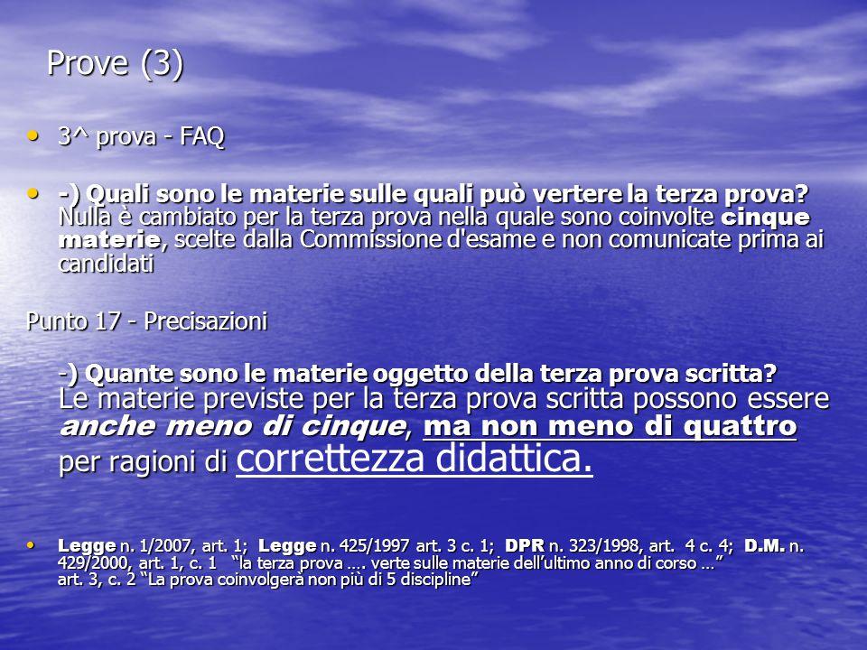 Prove (3) 3^ prova - FAQ 3^ prova - FAQ -) Quali sono le materie sulle quali può vertere la terza prova? Nulla è cambiato per la terza prova nella qua