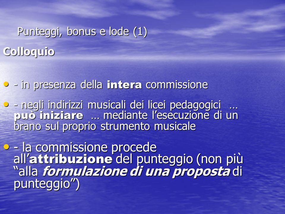 Punteggi, bonus e lode (1) Colloquio - in presenza della intera commissione - in presenza della intera commissione - negli indirizzi musicali dei lice