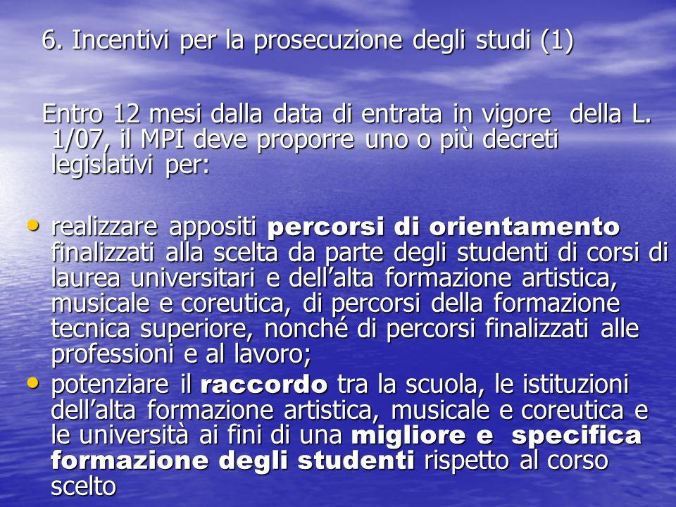 6. Incentivi per la prosecuzione degli studi (1) Entro 12 mesi dalla data di entrata in vigore della L. 1/07, il MPI deve proporre uno o più decreti l