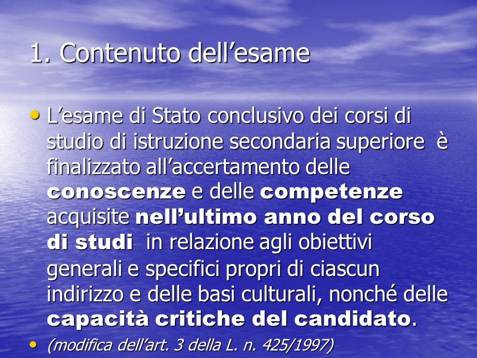 1. Contenuto dellesame Lesame di Stato conclusivo dei corsi di studio di istruzione secondaria superiore è finalizzato allaccertamento delle conoscenz