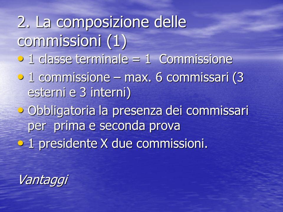 2. La composizione delle commissioni (1) 1 classe terminale = 1 Commissione 1 classe terminale = 1 Commissione 1 commissione – max. 6 commissari (3 es