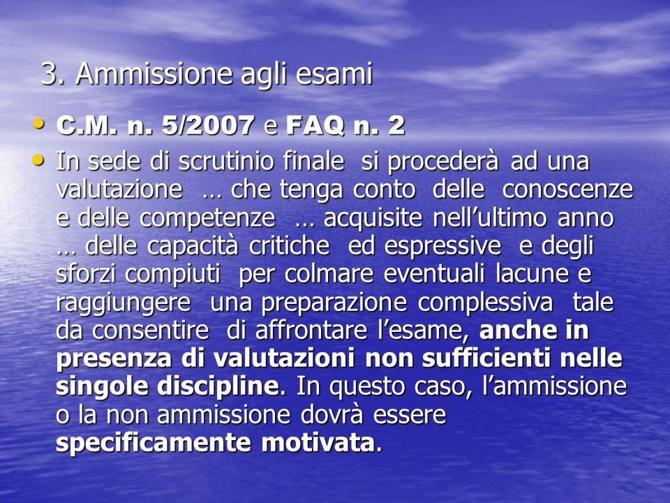 3. Ammissione agli esami C.M. n. 5/2007 e FAQ n. 2 C.M. n. 5/2007 e FAQ n. 2 In sede di scrutinio finale si procederà ad una valutazione … che tenga c