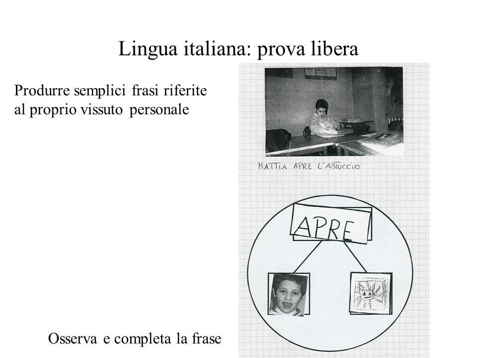 Lingua italiana: prova libera Produrre semplici frasi riferite al proprio vissuto personale Osserva e completa la frase