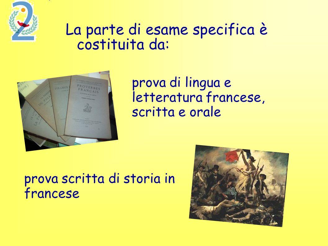 La parte di esame specifica è costituita da: prova scritta di storia in francese prova di lingua e letteratura francese, scritta e orale