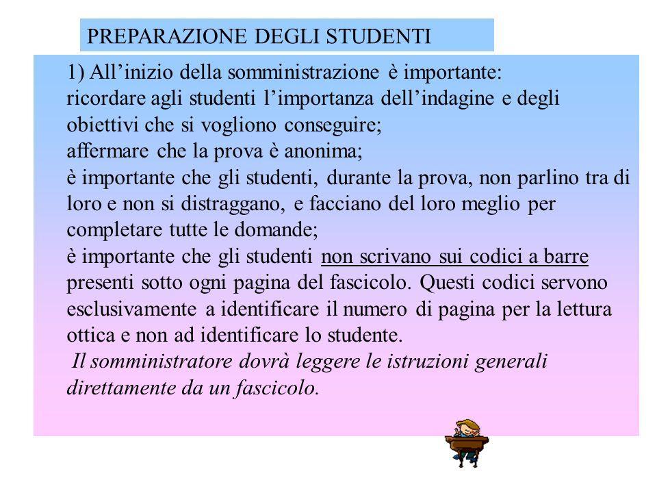 1) Allinizio della somministrazione è importante: ricordare agli studenti limportanza dellindagine e degli obiettivi che si vogliono conseguire; affer
