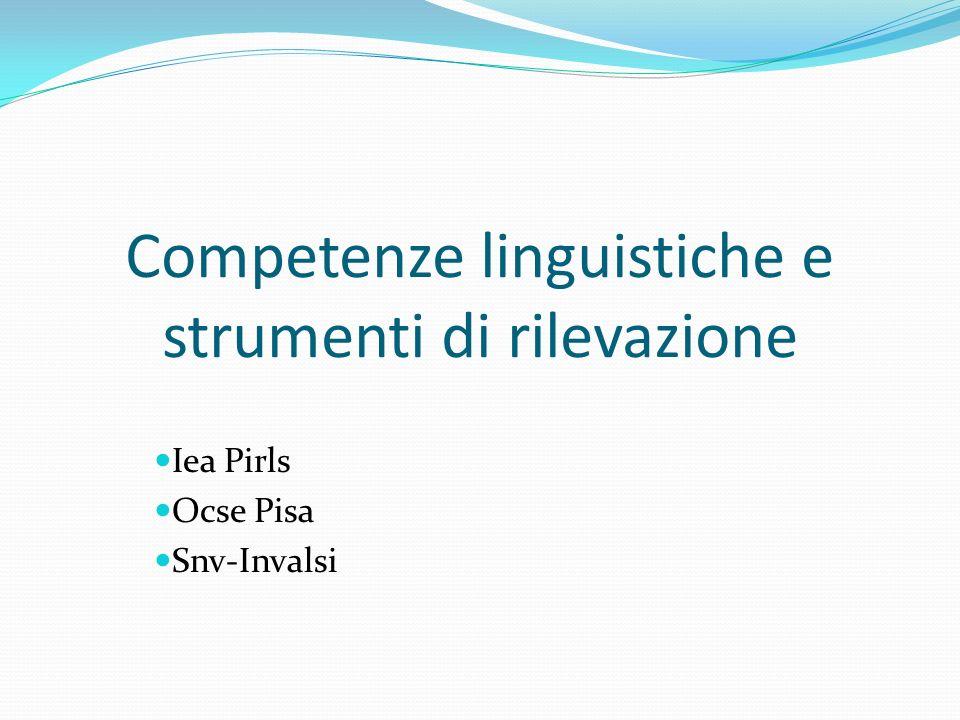 Competenze linguistiche e strumenti di rilevazione Iea Pirls Ocse Pisa Snv-Invalsi
