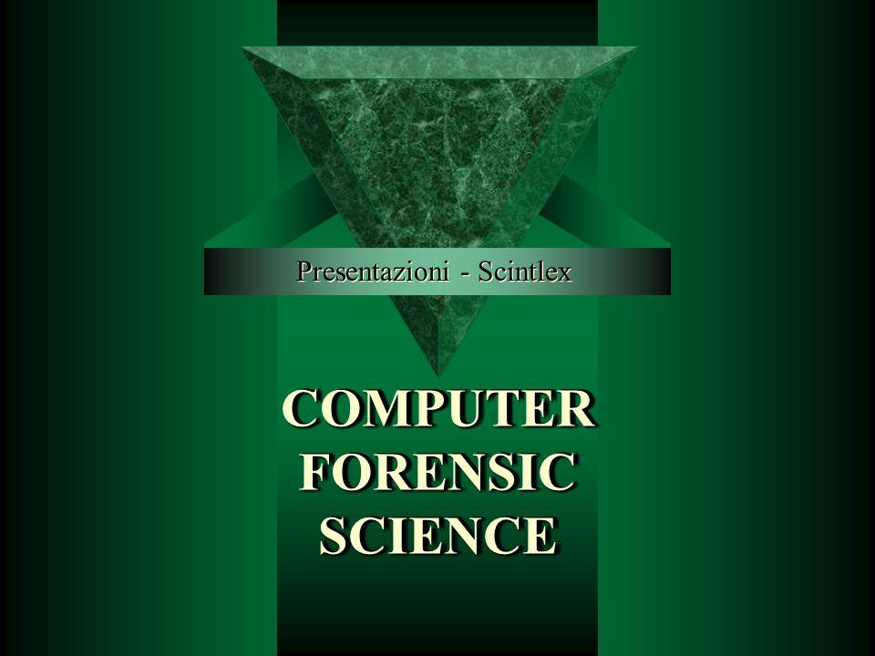 COMPUTER FORENSIC SCIENCE Presentazioni - Scintlex