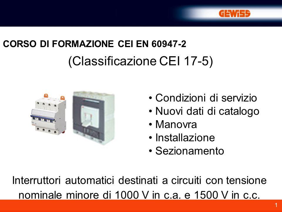 1 (Classificazione CEI 17-5) CORSO DI FORMAZIONE CEI EN 60947-2 Condizioni di servizio Nuovi dati di catalogo Manovra Installazione Sezionamento Inter