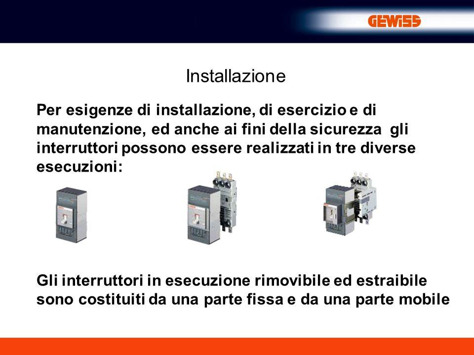 Installazione Per esigenze di installazione, di esercizio e di manutenzione, ed anche ai fini della sicurezza gli interruttori possono essere realizza