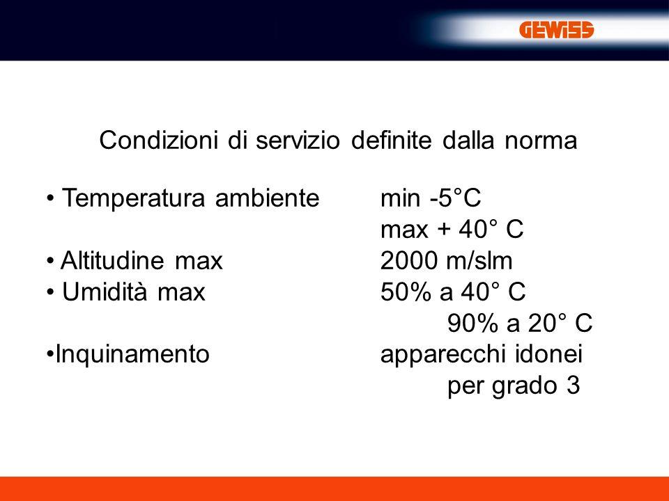 Condizioni di servizio definite dalla norma Temperatura ambiente min -5°C max + 40° C Altitudine max2000 m/slm Umidità max50% a 40° C 90% a 20° C Inqu