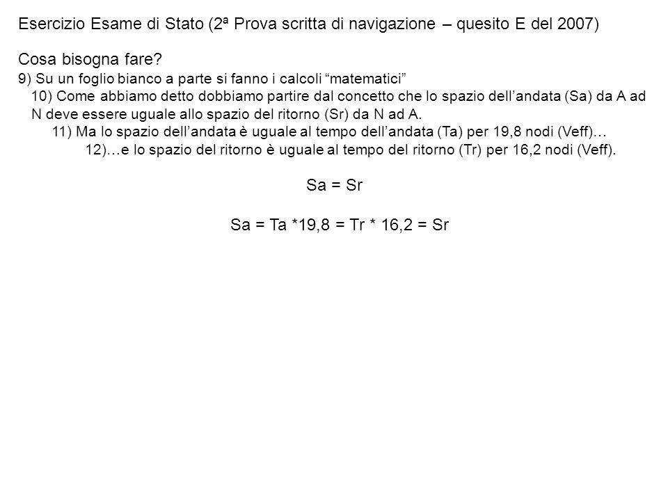 Esercizio Esame di Stato (2ª Prova scritta di navigazione – quesito E del 2007) Cosa bisogna fare? 9) Su un foglio bianco a parte si fanno i calcoli m