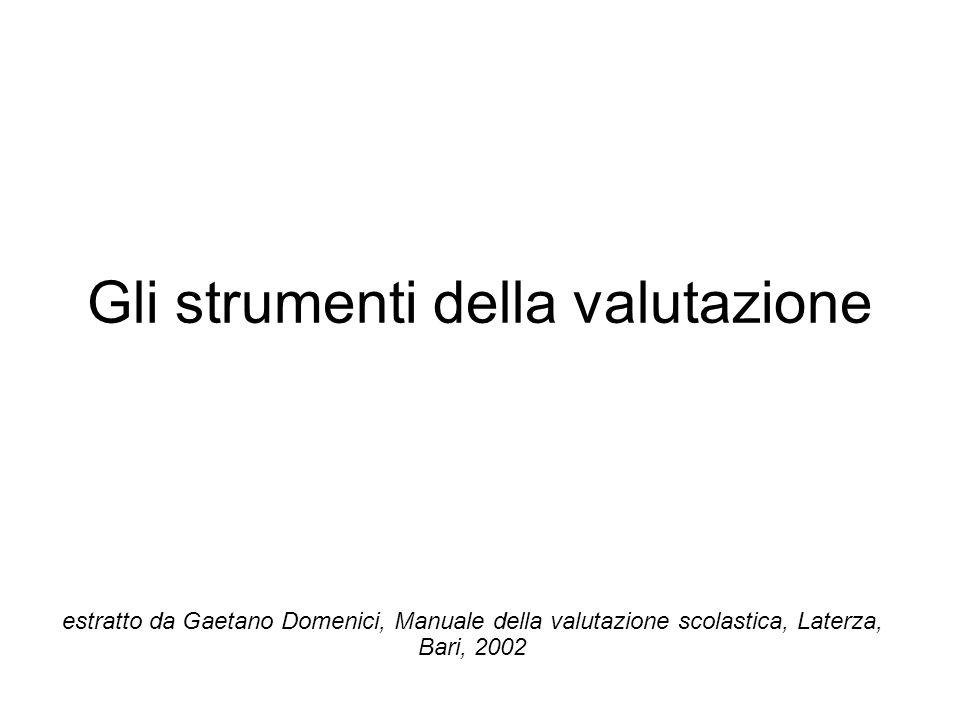 Gli strumenti della valutazione estratto da Gaetano Domenici, Manuale della valutazione scolastica, Laterza, Bari, 2002