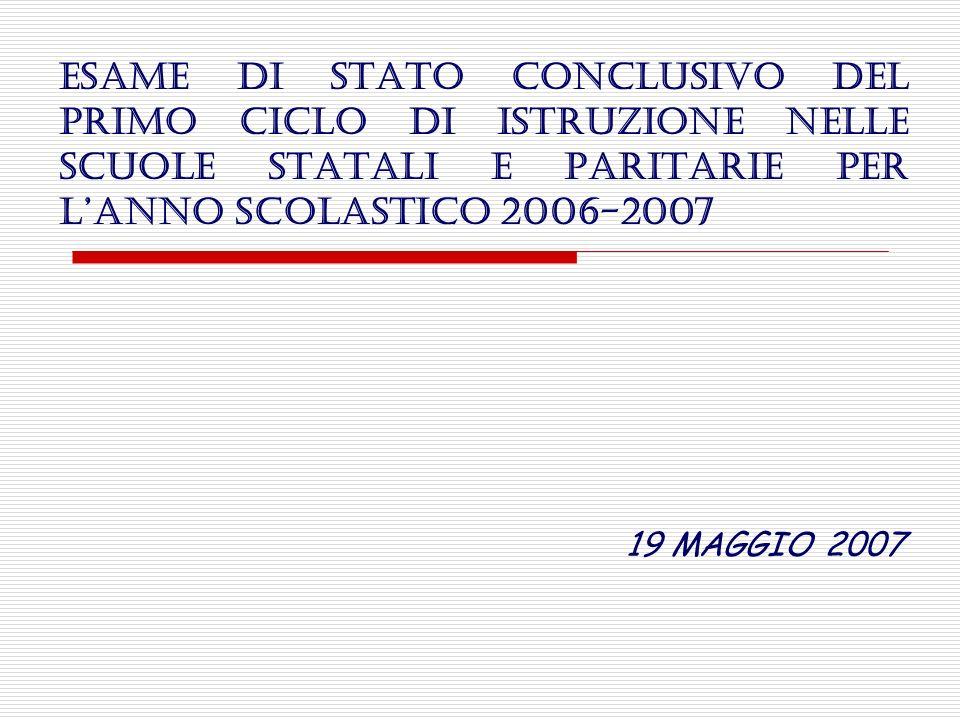 ESAME DI STATO CONCLUSIVO DEL PRIMO CICLO DI ISTRUZIONE NELLE SCUOLE STATALI E PARITARIE PER LANNO SCOLASTICO 2006-2007 19 MAGGIO 2007