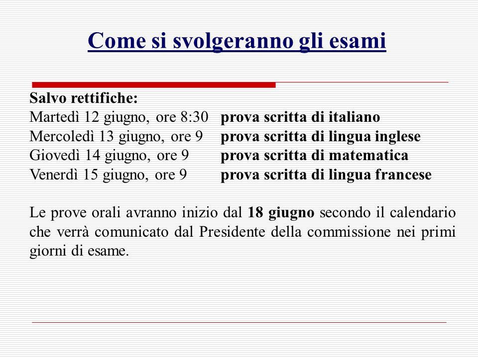 Come si svolgeranno gli esami Salvo rettifiche: Martedì 12 giugno, ore 8:30prova scritta di italiano Mercoledì 13 giugno, ore 9prova scritta di lingua