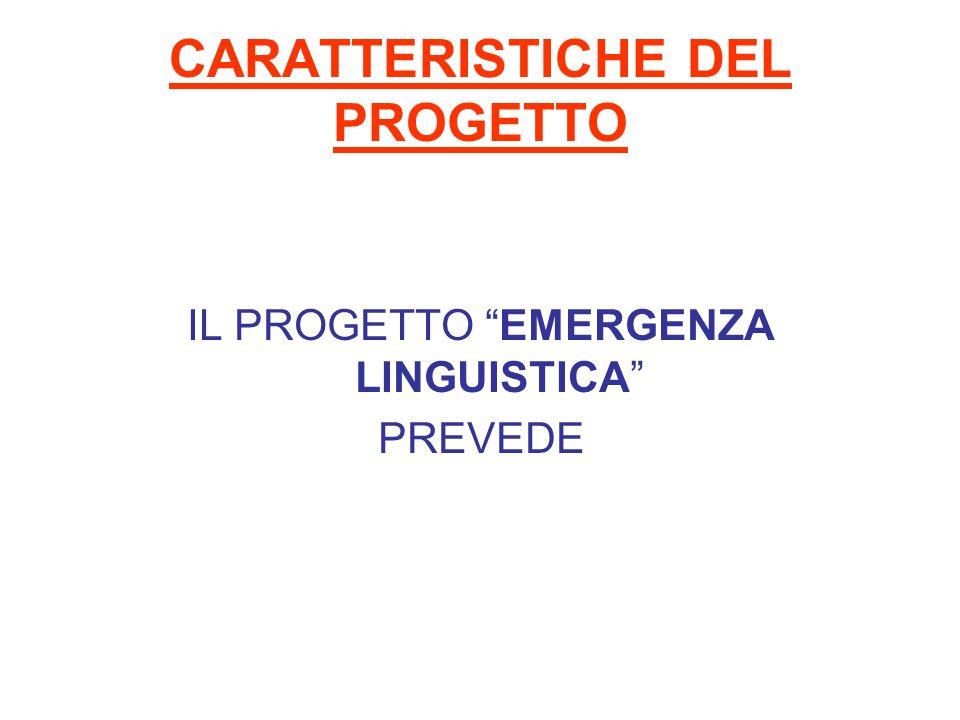 CARATTERISTICHE DEL PROGETTO IL PROGETTO EMERGENZA LINGUISTICA PREVEDE