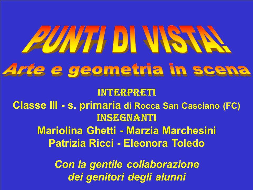 Interpreti Classe III - s. primaria di Rocca San Casciano (FC) INSEGNANTI Mariolina Ghetti - Marzia Marchesini Patrizia Ricci - Eleonora Toledo Con la