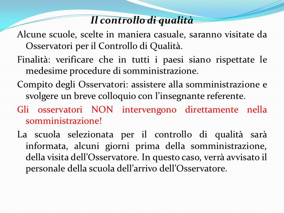 Il controllo di qualità Alcune scuole, scelte in maniera casuale, saranno visitate da Osservatori per il Controllo di Qualità. Finalità: verificare ch