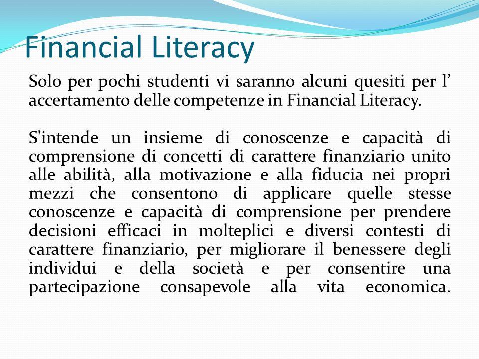 Financial Literacy Solo per pochi studenti vi saranno alcuni quesiti per l accertamento delle competenze in Financial Literacy. S'intende un insieme d