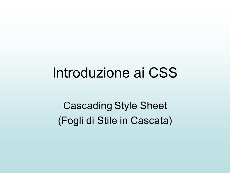 Introduzione ai CSS Cascading Style Sheet (Fogli di Stile in Cascata)