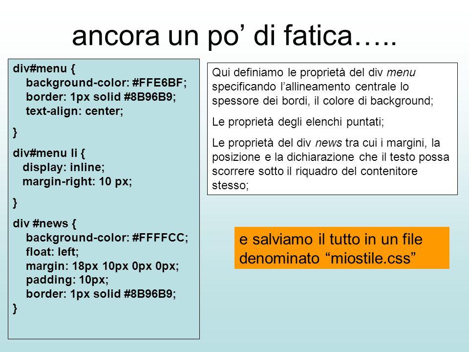 ancora un po di fatica….. div#menu { background-color: #FFE6BF; border: 1px solid #8B96B9; text-align: center; } div#menu li { display: inline; margin
