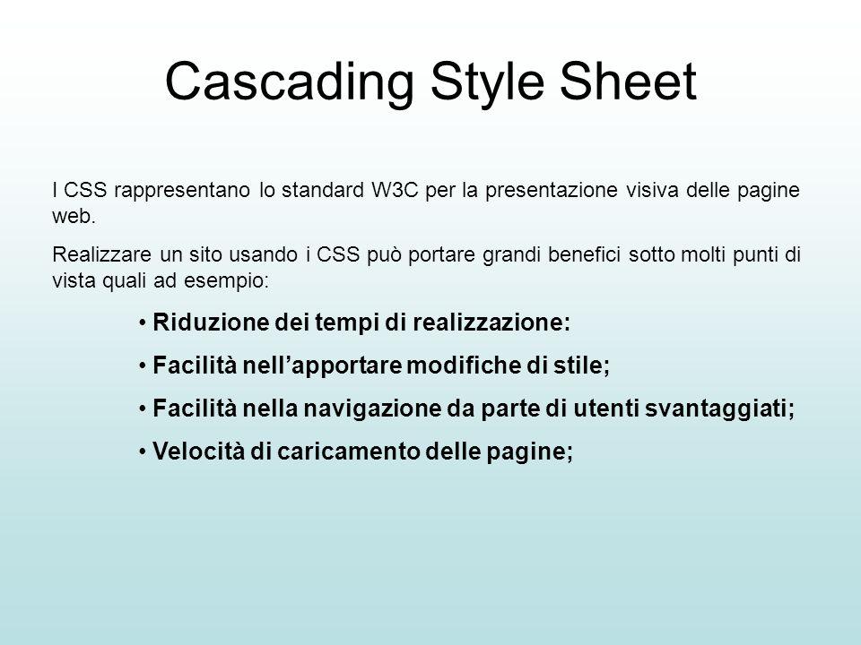 Cascading Style Sheet I CSS rappresentano lo standard W3C per la presentazione visiva delle pagine web. Realizzare un sito usando i CSS può portare gr