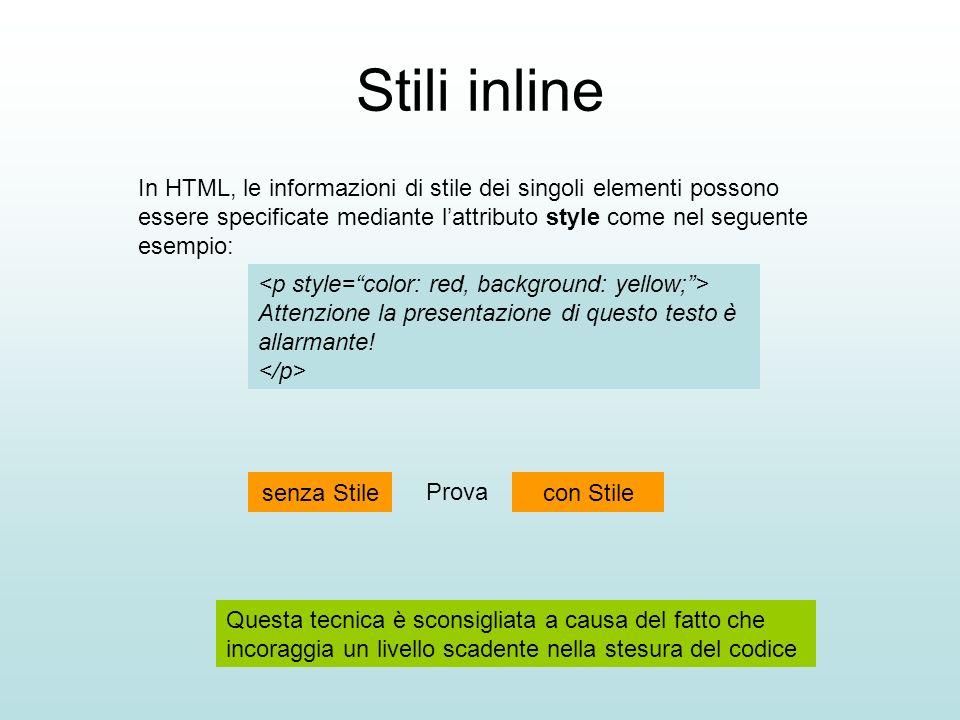 Stili inline In HTML, le informazioni di stile dei singoli elementi possono essere specificate mediante lattributo style come nel seguente esempio: At