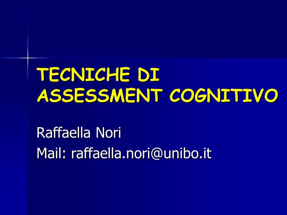 TECNICHE DI ASSESSMENT COGNITIVO Raffaella Nori Mail: raffaella.nori@unibo.it