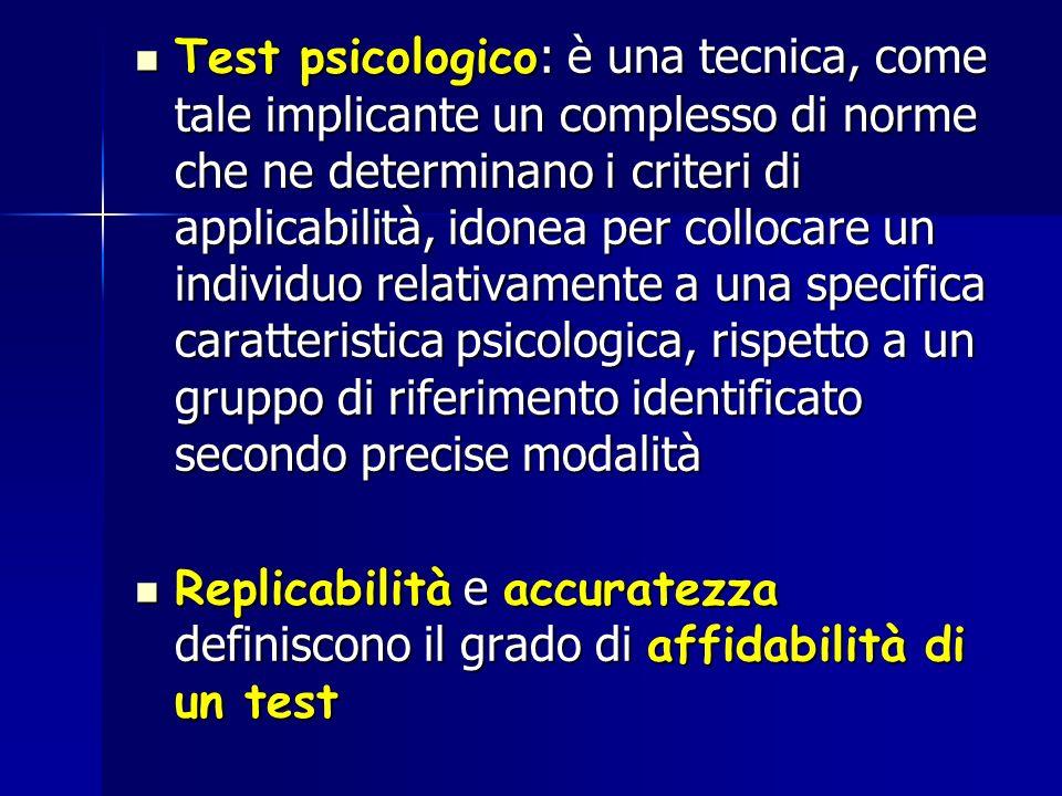 Test psicologico : è una tecnica, come tale implicante un complesso di norme che ne determinano i criteri di applicabilità, idonea per collocare un in