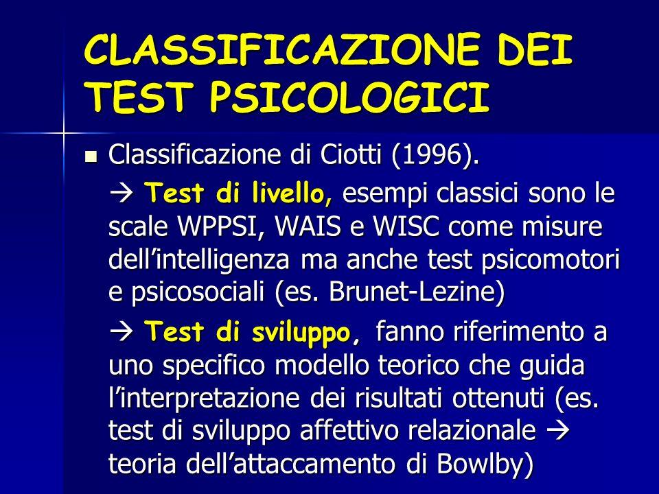 CLASSIFICAZIONE DEI TEST PSICOLOGICI Classificazione di Ciotti (1996). Classificazione di Ciotti (1996). Test di livello, esempi classici sono le scal