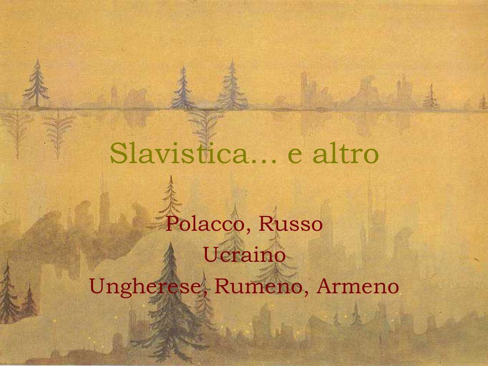 Slavistica… e altro Laboratorio di lingua armena Laboratorio di lingua rumena Letteratura ungherese Prof.