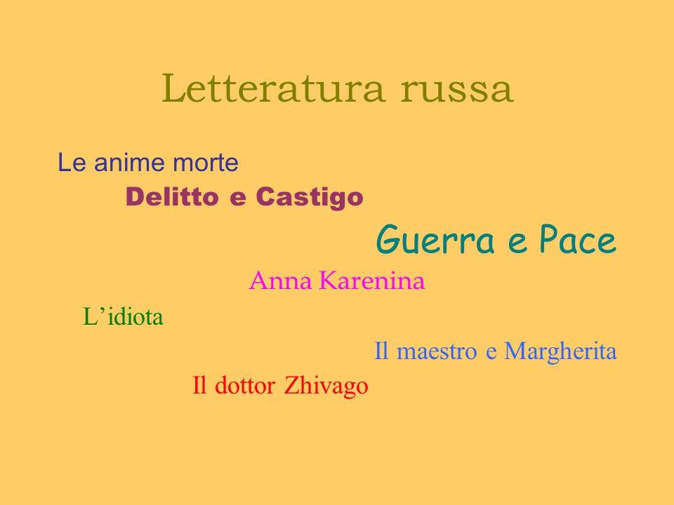 Letteratura russa Le anime morte Delitto e Castigo Guerra e Pace Anna Karenina Lidiota Il maestro e Margherita Il dottor Zhivago