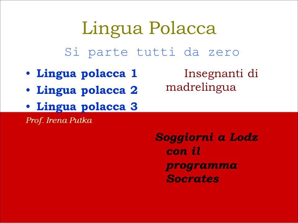 Lingua Polacca Si parte tutti da zero Lingua polacca 1 Lingua polacca 2 Lingua polacca 3 Prof.