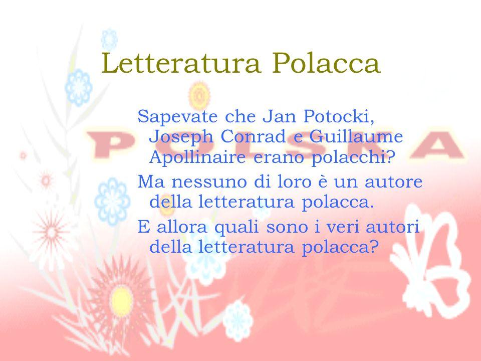 Letteratura Polacca Sapevate che Jan Potocki, Joseph Conrad e Guillaume Apollinaire erano polacchi.