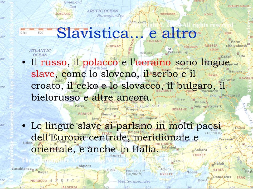 Slavistica… e altro Il russo, il polacco e lucraino sono lingue slave, come lo sloveno, il serbo e il croato, il ceko e lo slovacco, il bulgaro, il bielorusso e altre ancora.