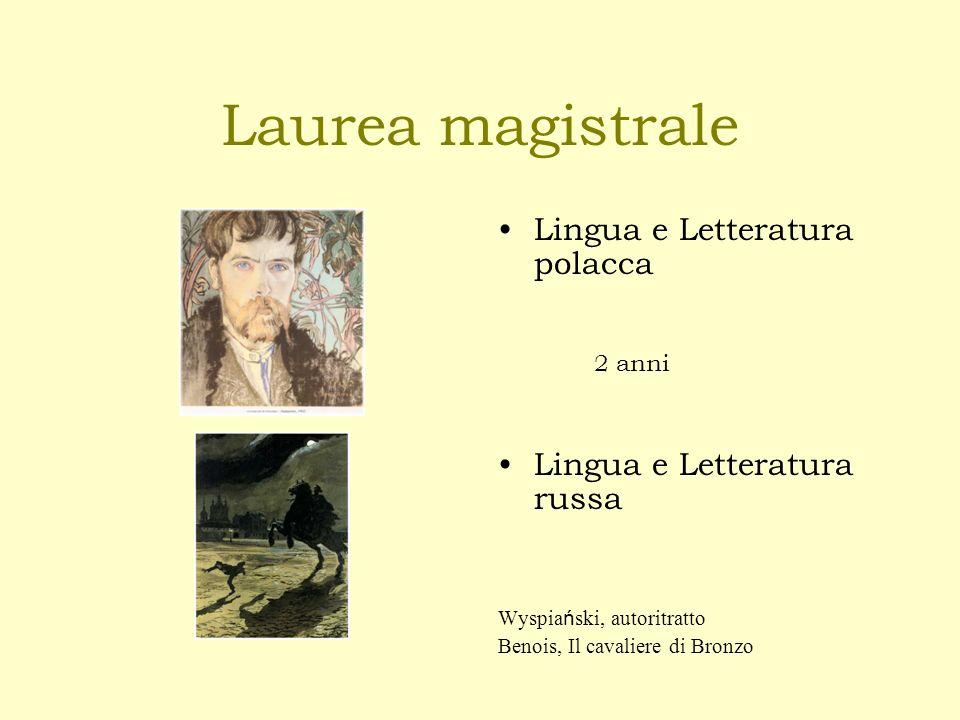 Laurea magistrale Lingua e Letteratura polacca 2 anni Lingua e Letteratura russa Wyspia ń ski, autoritratto Benois, Il cavaliere di Bronzo
