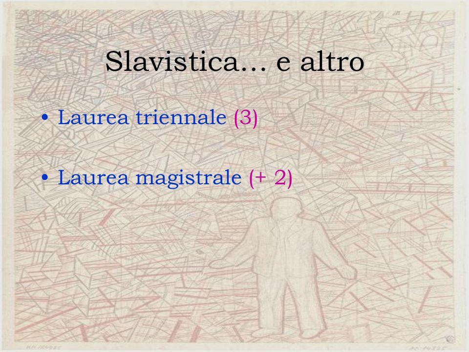 Slavistica… e altro Laurea triennale (3) Laurea magistrale (+ 2)